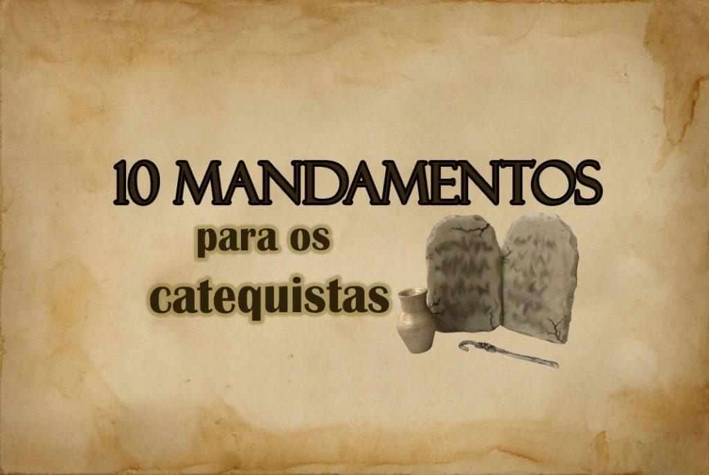 10 MANDAMENTOS DO CATEQUISTA SEGUNDO O CORAÇÃO DE DEUS!